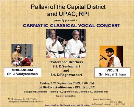 Proudly present a CARNATIC CLASSICAL VOCAL CONCERT Friday, 25 th September 2009, 6:00 P.M at BioTech Auditorium - RPI, Troy, NY Suggested Donations: Patron-$100,