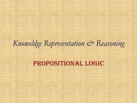 Knoweldge Representation & Reasoning Propositional Logic.