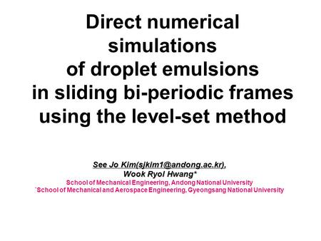Direct numerical simulations of droplet emulsions in sliding bi-periodic frames using the level-set method See Jo Wook Ryol Hwang*