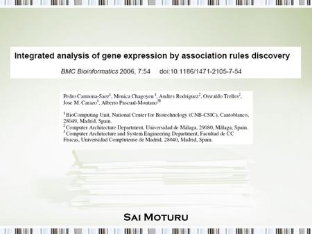 Sai Moturu. Introduction Current approaches to microarray data analysis –Analysis of experimental data followed by a posterior process where biological.