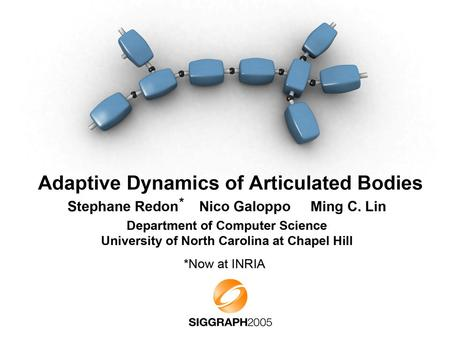 Adaptive Dynamics of Articulated Bodies. Articulated bodies in Computer Graphics – Humans, hair, animals – Trees, forests, grass – Deformable bodies –