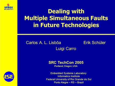 Embedded Systems Laboratory Informatics Institute Federal University of Rio Grande do Sul Porto Alegre – RS – Brazil SRC TechCon 2005 Portland, Oregon,