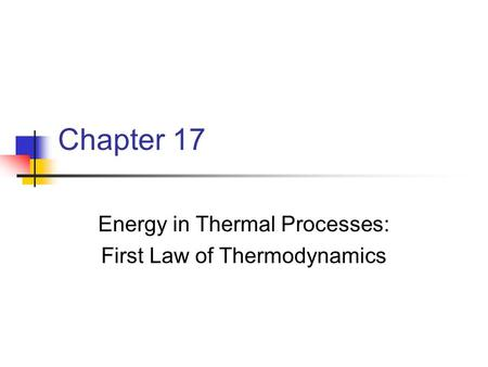 Energy in Thermal Processes: First Law of Thermodynamics