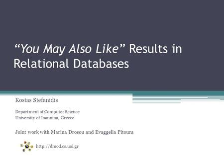 """You May Also Like"" Results in Relational Databases Kostas Stefanidis Department of Computer Science University of Ioannina, Greece Joint work with Marina."