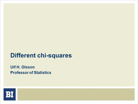 Different chi-squares Ulf H. Olsson Professor of Statistics.