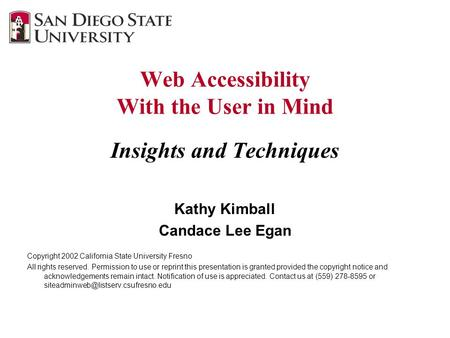 Web Accessibility With the User in Mind Insights and Techniques Kathy Kimball Candace Lee Egan Copyright 2002 California State University Fresno All rights.