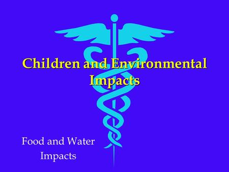 Children and Environmental Impacts Food and Water Impacts.