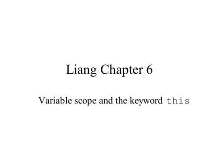 Liang Chapter 6 Variable scope and the keyword this.