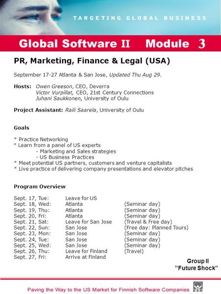 "Global Software II Module I Group II ""Future Shock"" PR, Marketing, Finance & Legal (USA) September 17-27 Atlanta & San Jose, Updated Thu Aug 29. Hosts:"