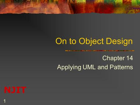 NJIT 1 On to Object Design Chapter 14 Applying UML and Patterns.