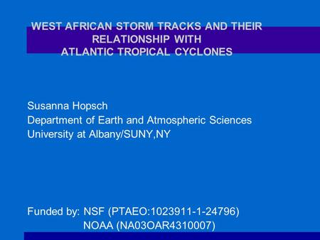 WEST AFRICAN STORM TRACKS AND THEIR RELATIONSHIP WITH ATLANTIC TROPICAL CYCLONES Susanna Hopsch Department of Earth and Atmospheric Sciences University.