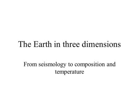 The Earth in three dimensions From seismology to composition and temperature.