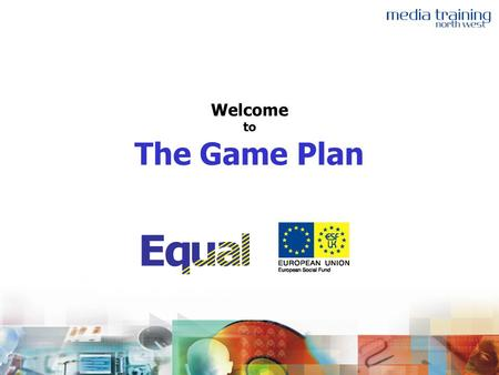 Welcome to The Game Plan. The Game Plan Context New Access Routes New Learning and Training Processes.