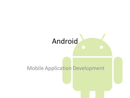 Android Mobile Application Development. Mobile Applications – Apple App Store 250,000 applications – Has paid over $1 billion to developers as of June.