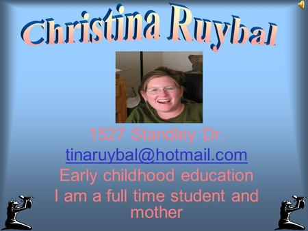 1527 Standley Dr. Early childhood education I am a full time student and mother.