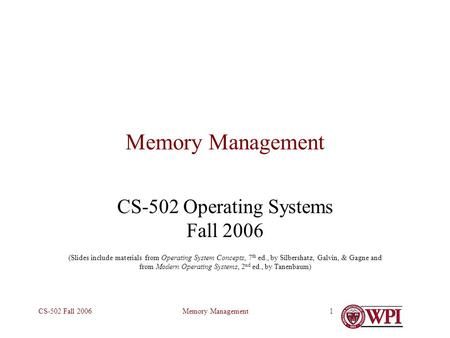 Memory ManagementCS-502 Fall 20061 Memory Management CS-502 Operating Systems Fall 2006 (Slides include materials from Operating System Concepts, 7 th.