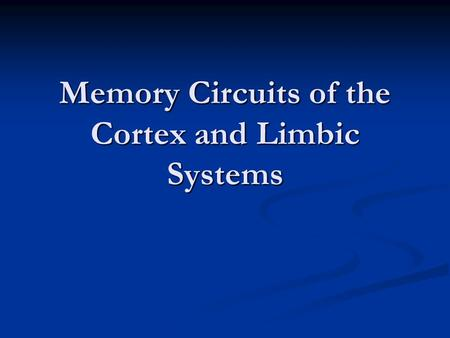 Memory Circuits of the Cortex and Limbic Systems.