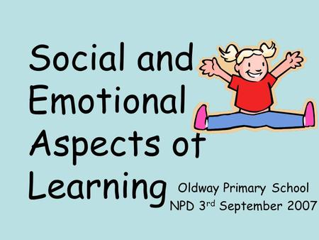 Social and Emotional Aspects of Learning Oldway Primary School NPD 3 rd September 2007.