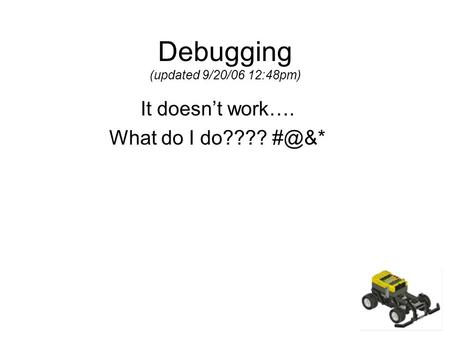 Debugging (updated 9/20/06 12:48pm) It doesn't work…. What do I do????