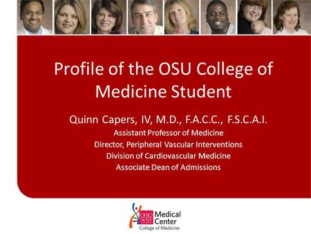 Profile of the OSU College of Medicine Student Quinn Capers, IV, M.D., F.A.C.C., F.S.C.A.I. Assistant Professor of Medicine Director, Peripheral Vascular.