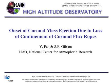 Onset of Coronal Mass Ejection Due to Loss of Confinement of Coronal Flux Ropes Y. Fan & S.E. Gibson HAO, National Center for Atmospheric Research High.
