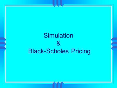 Simulation & Black-Scholes Pricing.  Brokerage Account and Live Data from Exchanges  Activate Some Strategies  Document Intent, Execute and Resolve.