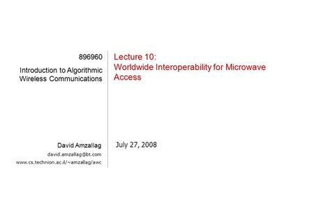 [1][1][1][1] Lecture 10: Worldwide Interoperability for Microwave Access July 27, 2008 896960 Introduction to Algorithmic Wireless Communications David.