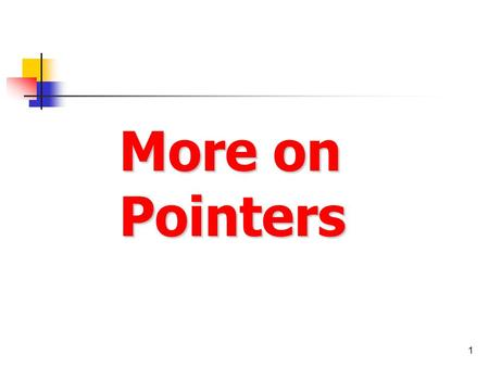 1 More on Pointers. 2 Reminder 3 Pointers Pointer is a variable that contains the address of a variable Here P is said to point to the variable C C 7.