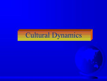 Cultural Dynamics. National Differences in Culture F What is CULTURE? –shared system of values and norms that offer a design for living u Values: abstract.