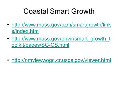 Coastal Smart Growth  s/index.htmhttp://www.mass.gov/czm/smartgrowth/link s/index.htm