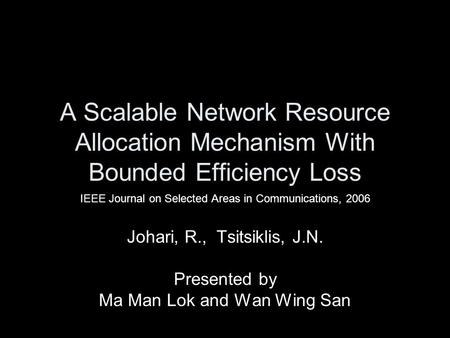 A Scalable Network Resource Allocation Mechanism With Bounded Efficiency Loss IEEE Journal on Selected Areas in Communications, 2006 Johari, R., Tsitsiklis,