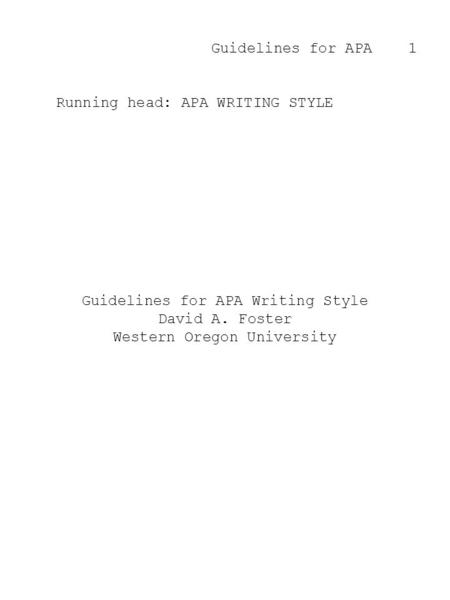 Guidelines for APA 1 Running head: APA WRITING STYLE Guidelines for APA Writing Style David A. Foster Western Oregon University.