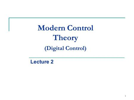 1 Modern Control Theory (Digital Control) Lecture 2.