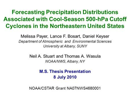 Forecasting Precipitation Distributions Associated with Cool-Season 500-hPa Cutoff Cyclones in the Northeastern United States Melissa Payer, Lance F. Bosart,