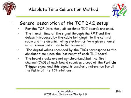 Y. Karadzhov MICE Video Conference Thu April 9 Slide 1 Absolute Time Calibration Method General description of the TOF DAQ setup For the TOF Data Acquisition.
