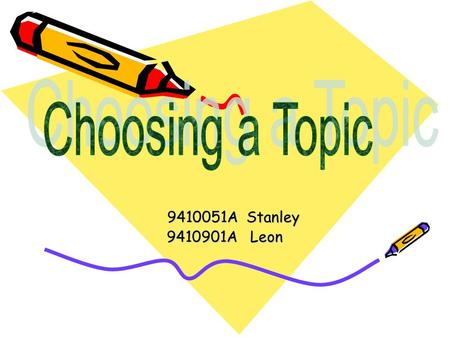 9410051A Stanley 9410051A Stanley 9410901A Leon. How to choose a topic Probably no single step is as important to the whole process of writing a reach.