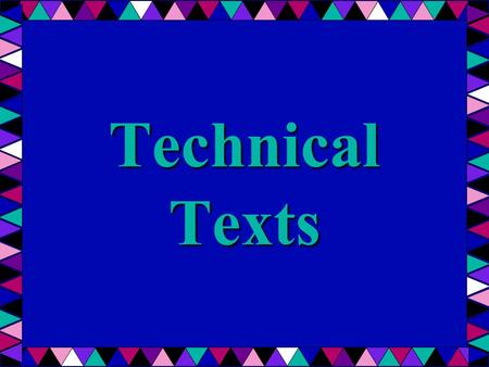 Technical Texts. What is Technical Text? A genre of writing that is used to clearly communicate a certain piece of information for a particular purpose.