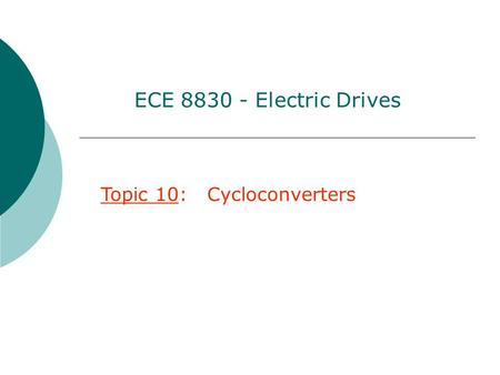 ECE 8830 - Electric Drives Topic 10: Cycloconverters.
