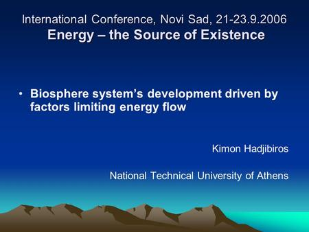 International Conference, Novi Sad, 21-23.9.2006 Energy – the Source of Existence Biosphere system's development driven by factors limiting energy flow.