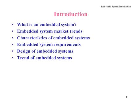 Embedded System:Introduction 1 Introduction What is an embedded system? Embedded system market trends Characteristics of embedded systems Embedded system.