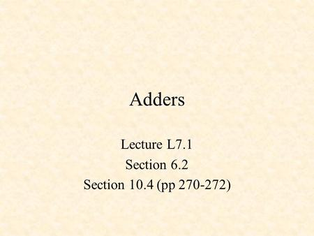 Adders Lecture L7.1 Section 6.2 Section 10.4 (pp 270-272)
