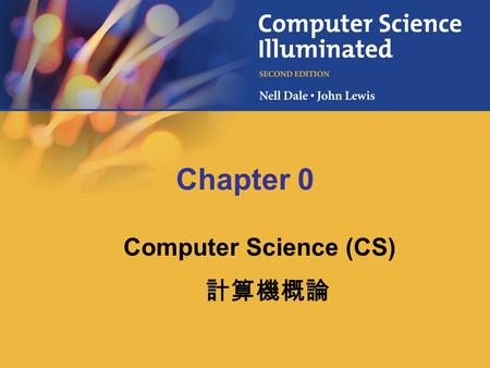 Chapter 0 Computer Science (CS) 計算機概論. 1-2 25 General Goals To give you a solid, broad understanding of how a computing system works To develop an appreciation.