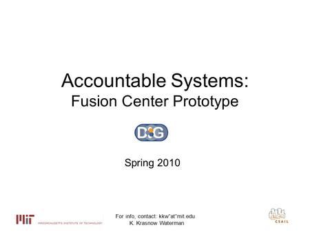 "For info, contact: kkw""at""mit.edu K. Krasnow Waterman 1 Accountable Systems: Fusion Center Prototype Spring 2010."