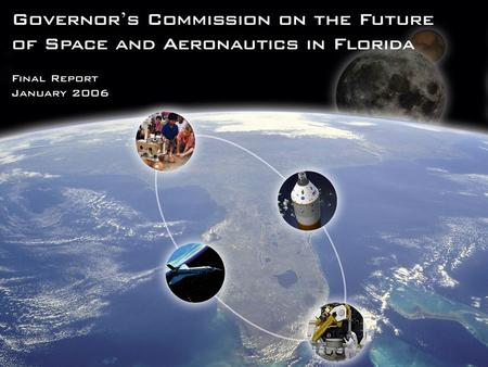 Governor's Commission on the Future of Space and Aeronautics in Florida Background Governor Bush created the Commission on the Future of Space & Aeronautics.
