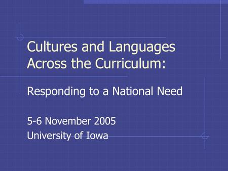 Cultures and Languages Across the Curriculum: Responding to a National Need 5-6 November 2005 University of Iowa.