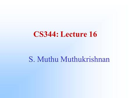 CS344: Lecture 16 S. Muthu Muthukrishnan. Graph Navigation BFS: DFS: DFS numbering by start time or finish time. –tree, back, forward and cross edges.
