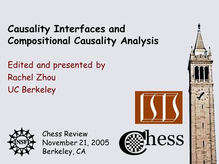 Chess Review November 21, 2005 Berkeley, CA Edited and presented by Causality Interfaces and Compositional Causality Analysis Rachel Zhou UC Berkeley.