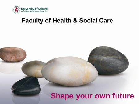 Faculty of Health & Social Care Shape your own future.