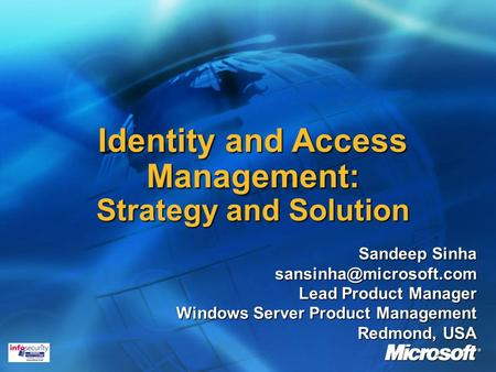 Identity and Access Management: Strategy and Solution Sandeep Sinha Lead Product Manager Windows Server Product Management Redmond,