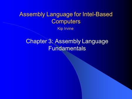 Assembly Language for Intel-Based Computers Chapter 3: Assembly Language Fundamentals Kip Irvine.